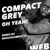 Compact Grey – Oh Yeah! [WEB006]