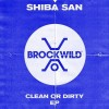 Shiba San – Clean Or Dirty [BW002B]