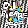 VA – Dj Pierre – Wild Pitch: The Story [GPMCD174]