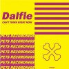 Dalfie – Can't Think Right Now (EP) [PETS103]