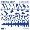 Fish Go Deep – Bone Dry EP [NT098]