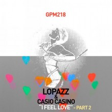 [GPM218] Lopazz & Casio Casino - I Feel Love Pt.2 [2013]