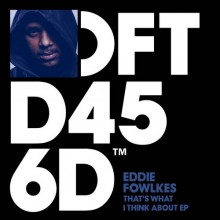 Eddie-Fowlkes-–-Thats-What-I-Think-About-EP-Defected