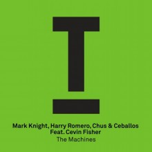 Mark-Knight-Chus-Ceballos-Cevin-Fisher-Harry-Romero-–-The-Machines
