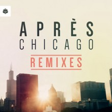 Apres-–-Chicago-Remixes