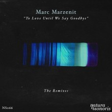 Marc-Marzenit-–-To-Love-Until-We-Say-Goodbye.-The-Remixes-NS066