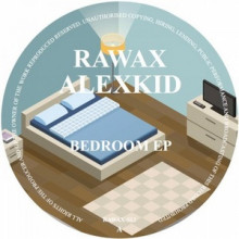 Alexkid-Bedroom-EP-RAWAX012S
