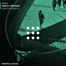 Fred P & Deetron - Lush Culture (Perpetual)