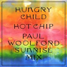 Hot Chip - Hungry Child (Paul Woolford Sunrise Mix) (Domino)