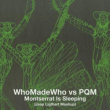 WhoMadeWho Vs PQM - Montserrat Is Sleeping (Jaap Ligthart Mashup)