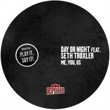 Day or Night, Seth Troxler - Me, You, Us (Play It Say It)