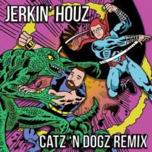 Catz 'N Dogz, DJ Deeon & DJ Haus - Jerkin' Houz (Catz 'n Dogz Remix)