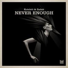 Kotelett & Zadak - Never Enough (Poker Flat)