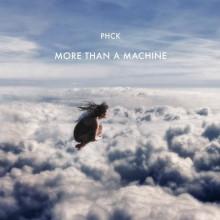 PHCK – More Than a Machine (All Day I Dream)