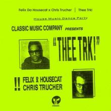Felix da Housecat & Chris Trucher - Thee Trk! (Classic Music Company)