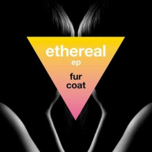 Fur Coat - Ethereal EP (Systematic)
