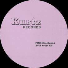 PBR Streetgang - Acid Tools - EP (KURTZ Records)