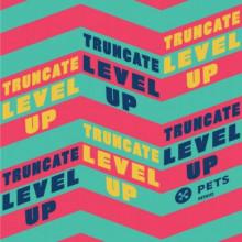 Truncate - Level Up (Pets)
