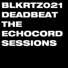 DEADBEAT - The Echocord Sessions (BLKRTZ)