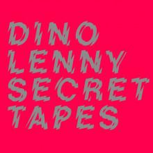 Dino Lenny - Secret Tapes (Nein)