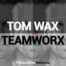 Tom Wax - TeamWorx (Phuture Wax)