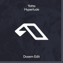 Yotto - Hyperlude (Dosem Edit) (Anjunadeep)