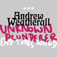 Andrew Weatherall - Unknown Plunderer / End Times Sound (ByrdOut)