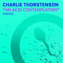 Charlie Thorstenson - An Acid Contemplation (Ovum)