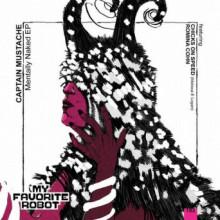 Chicks On Speed, Captain Mustache & Romina Cohn - Mentally Naked EP (My Favorite Robot)