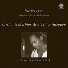 Derrick May & Mayday & Rhythim Is Rhythim - Innovator - Soundtrack For The Tenth Planet (Network)