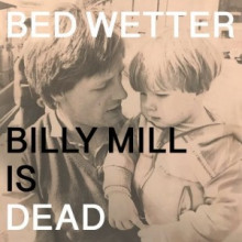 "Man Power - presents: Bed Wetter ""Billy Mill is Dead"" (Me Me Me)"