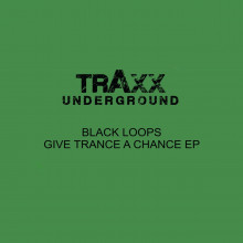 Black Loops - Give Trance a Chance (Traxx Underground)