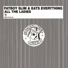 Fatboy Slim & Eats Everything - All the Ladies (Southern Fried)