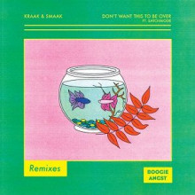 Kraak & Smaak & Satchmode - Don't Want This to Be Over (Remixes) (Boogie Angst)