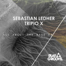 Sebastian Ledher, Tripio X - All About The Base EP (Play Groove)
