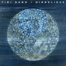 Tibi Dabo - Disbelieve (Crosstown Rebels)