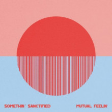 Somethin' Sanctified - Mutual Feelin' (Needwant)