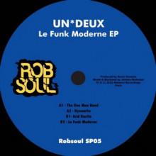 UN*DEUX - Le Funk Moderne EP (Robsoul)