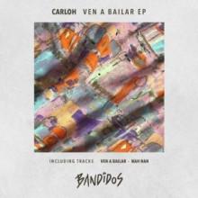 Carloh - VEN A BAILAR EP (BANDIDOS)
