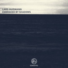 Lars Huismann - Embraced By Shadows (Soma)