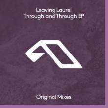 Leaving Laurel - Through And Through (Anjunadeep)