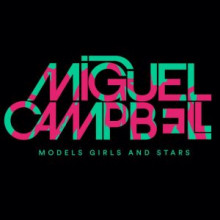 Miguel Campbell - Models Girls And Stars (Outcross)