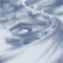 Smalltown Collective - Train Riders (Plastic City)