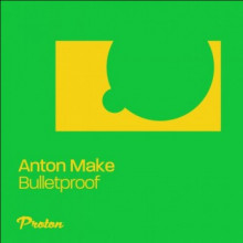 Anton Make - Bulletproof (Proton)