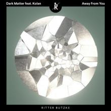 Dark Matter (ISR), Kolan - Away From You (Ritter Butzke Studio)