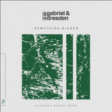 Gabriel & Dresden & Sub Teal - Something Bigger (Elevven & Nourey Mixes) (Anjunabeats)