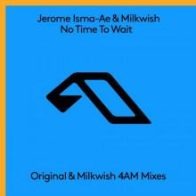 Jerome Isma-Ae, Milkwish - No Time To Wait (Anjunabeats)