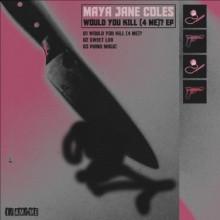 Maya Jane Coles - Would You Kill (4 Me)? (I/Am/Me)