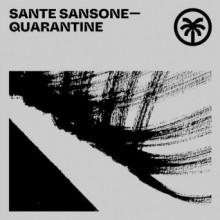 Sante Sansone - Quarantine (Hottrax)