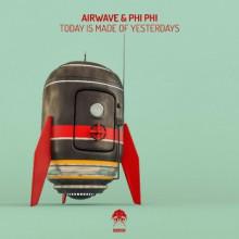 Airwave & Phi Phi - Today Is Made Of Yesterdays (Bonzai Progressive)